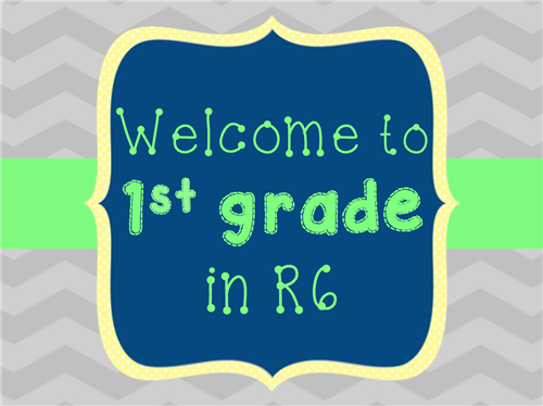 Welcome to 1st grade in R6!